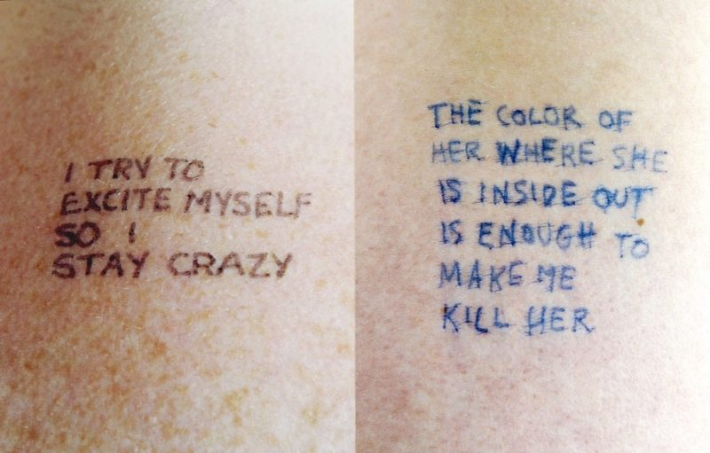Jenny Holzer - Lustmord - I try to excite myself so I stay crazy & The color of her where she is inside out is enough to make me kill her, 1993-1994, ink on skin